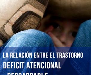 La relación entre el trastorno déficit atencional